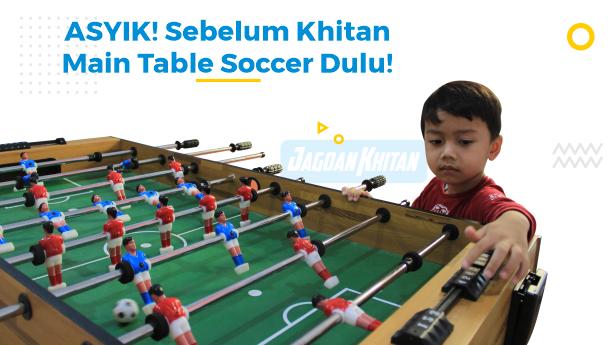 Asyiknya Sebelum Khitan Main Table Soccer hanya di Jagoan Khitan